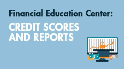Credit Scores and Reports